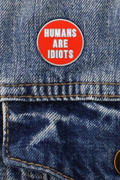 Humans Are Idiots Enamel Pin